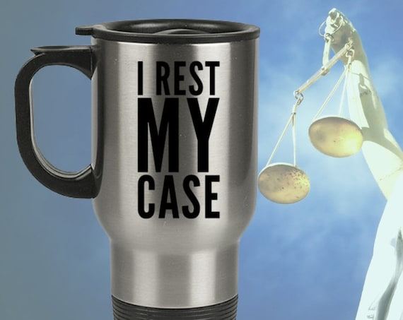 Attorney funny coffee mug  i rest my case travel cup