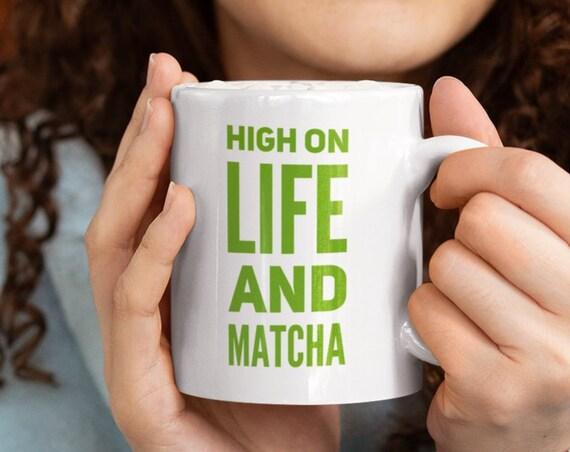 Matcha lover tea cup - high on life and matcha mug - green tea drinker gift