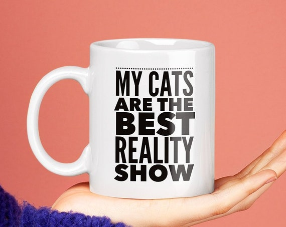 Cat lover coffee mug - my cats are the best reality show