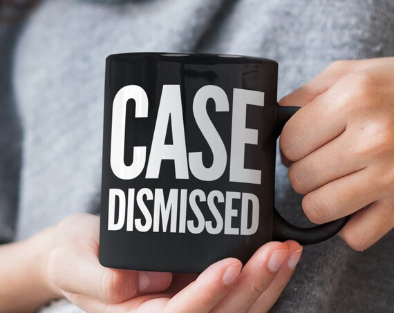 Gifts for judges - case dismissed black mug - funny coffee cup for justice