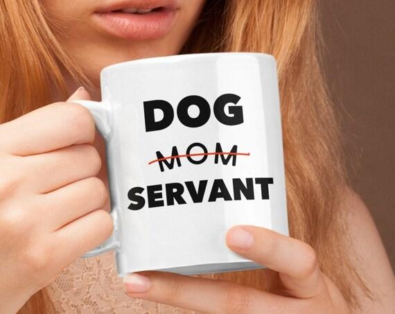 Dog mom servant funny tea or coffee mug  gift for dog lovers