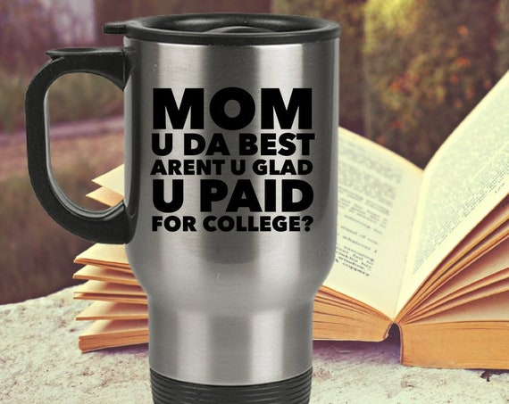 College Mom Travel Mug  mom u da best coffee tea smoothie cup stainless tumbler