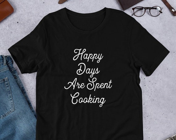 Food Blogger Tee - Happy Days Are Spent Cooking - Short-Sleeve Unisex T-Shirt - Gift for Chef Cook
