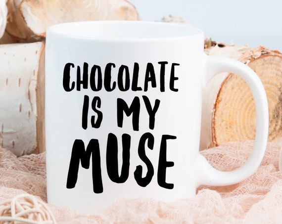 Gifts for chocoholics - Chocolate is my muse  coffee or tea cup - Hot Cocoa Mug