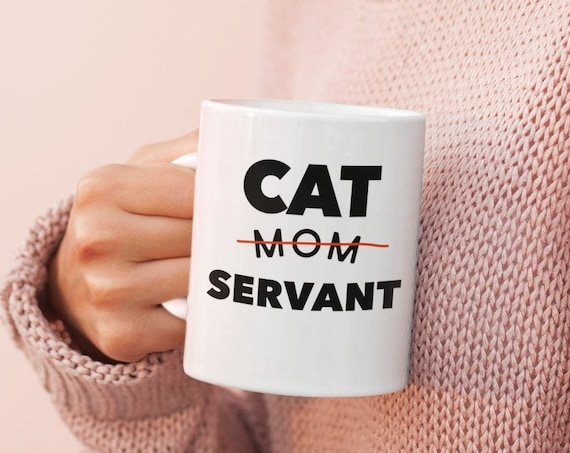 Cat mom servant funny coffee or tea mug  Gift cup for kitty owners