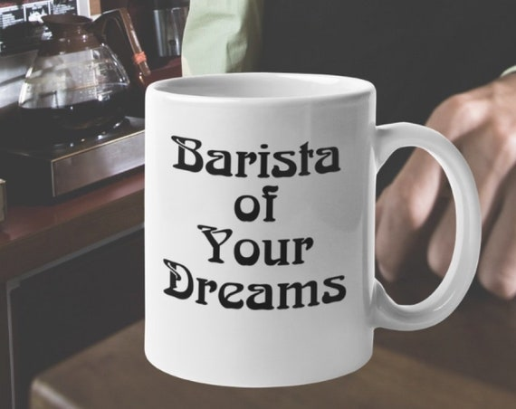 Barista coffee mug - barista of your dreams tea cup - cafe owner gift