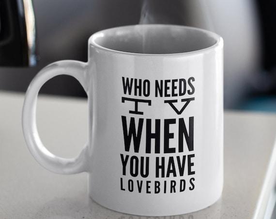 Lovebird mug - who needs tv when you have lovebirds