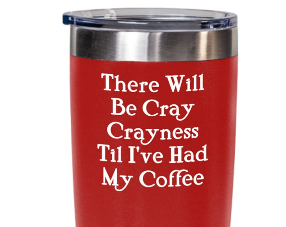 Coffee Lovers Large Tumbler - There will be Cray Crayness Til I've had my Coffee - Stainless Steel Travel Mug with Lid