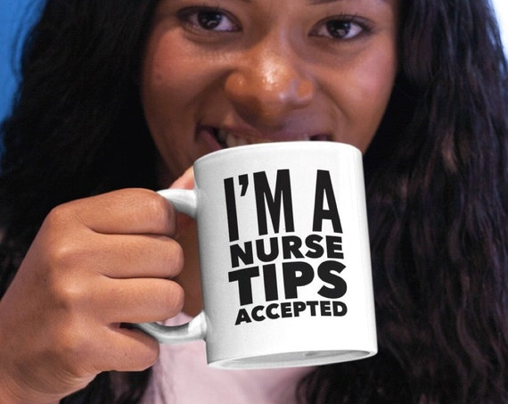 Nurse coffee mug -  I'm a nurse tips accepted - nursing student gift