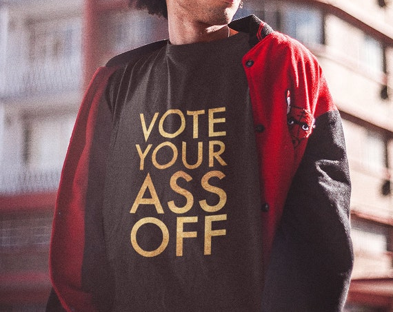 Election Tee Vote Your Ass Off Unisex T-Shirt