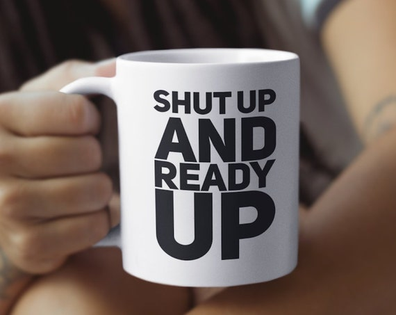 Gift for gamer - shut up and ready up coffee mug for video game players