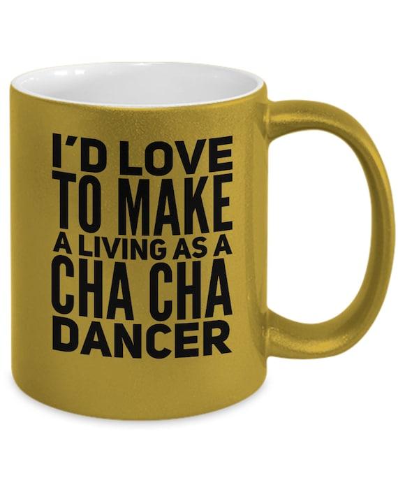 Cha cha dancer gift i'd like to make a living as a cha cha dancer coffee mug ballroom dance cup
