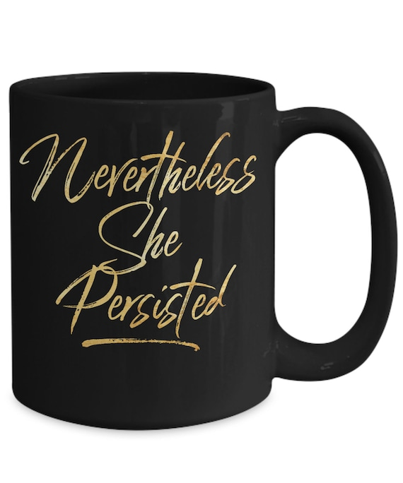 Nevertheless she persisted coffee mug resistance persistance tea cup for women