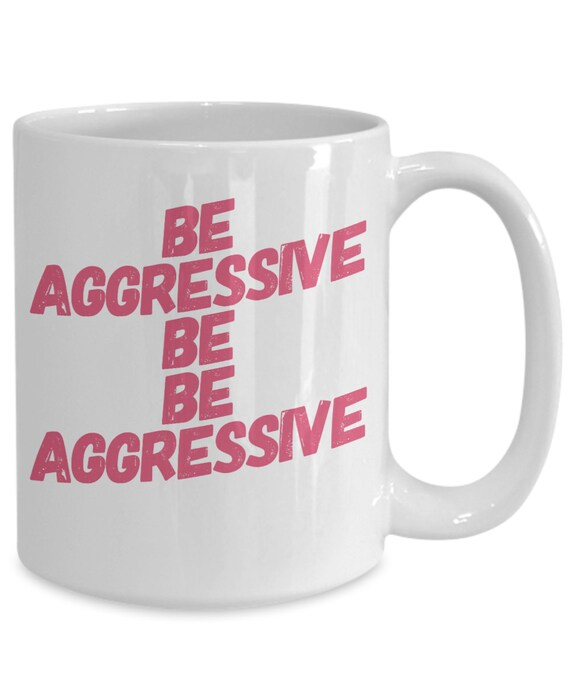 Cheerleader gift ideas - be aggressive - tea or coffee mug