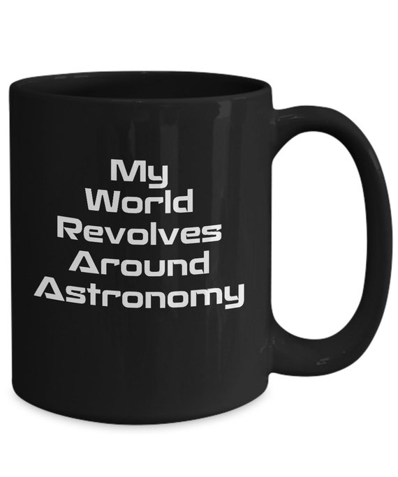 Gifts for astronomy lovers - my world revolves around astronomy coffee mug - black tea cup