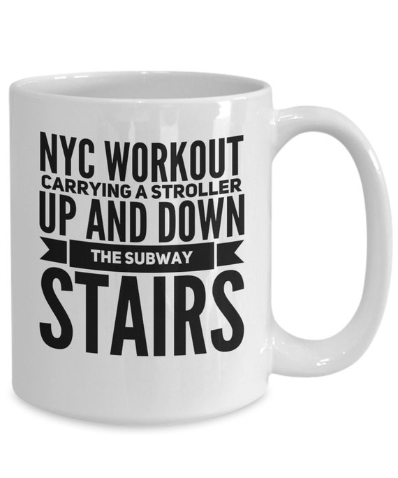 Nyc coffee mug nyc workout carrying a stroller up and down the subway stairs coffee tea cup
