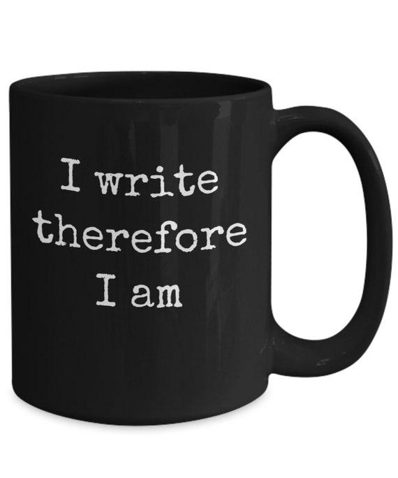 Mug for writer  i write therefore i am  coffee or tea black mug  gift for novelist