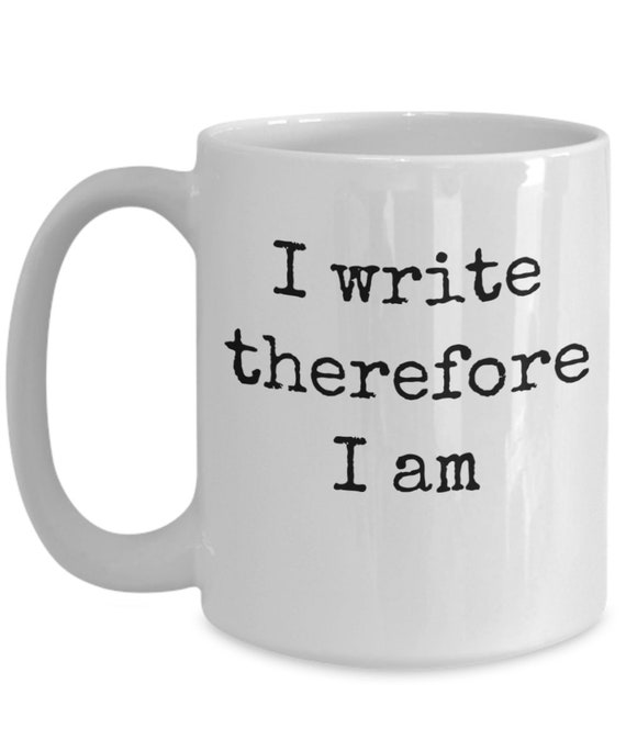 Mug for writer  i write therefore i am  coffee or tea mug  gift for novelist