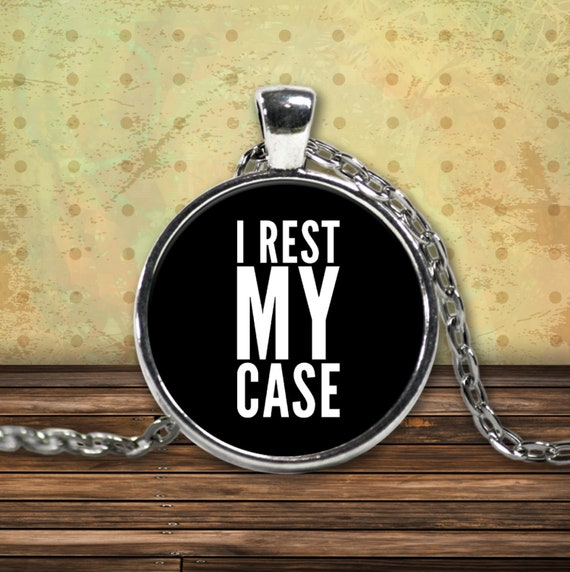 Law student gift - i rest my case silver plated pendant necklace - attorney jewelry