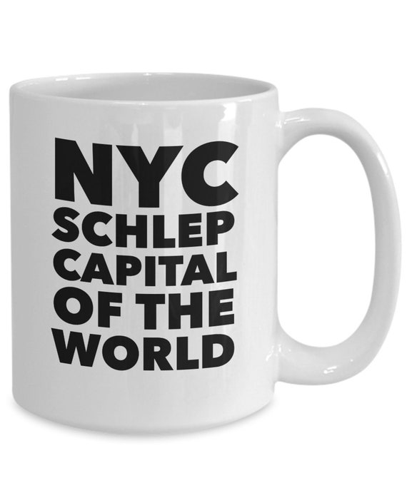 New york city mug - nyc schlep capital of the world coffee tea cup