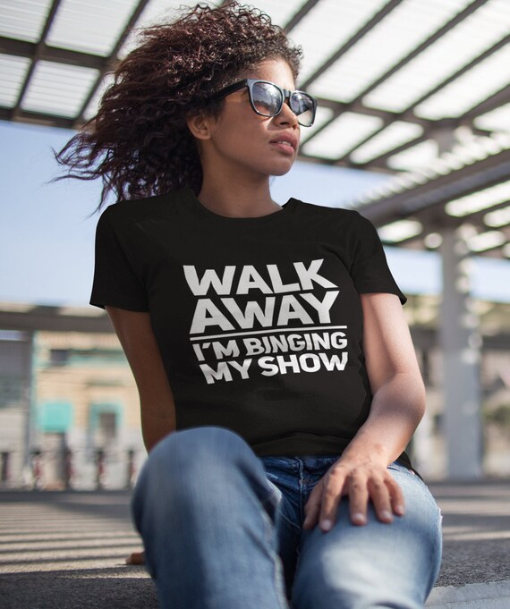 TV Lovers Gifts Walk Away I'm Binging My Show Television Watchers Short Sleeve Unisex T-Shirt