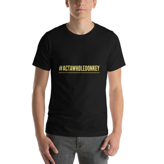 Act A Whole Donkey Short-Sleeve Unisex T-Shirt Social Justice Resist Tee