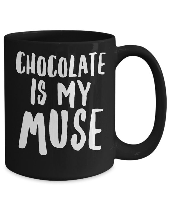 Gifts for chocoholics chocolate is my muse mug witty black coffee or tea cup chocolate lover gift