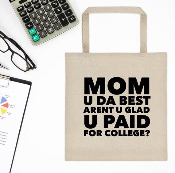 Mother's Day Gift Idea  Tote handbag For Mom  u da best arent u glad u paid for college  grocery bag