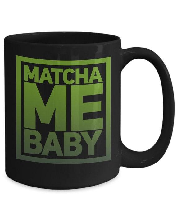 Matcha Lovers Black Tea Mug  Matcha me baby  Gifts for green tea drinkers