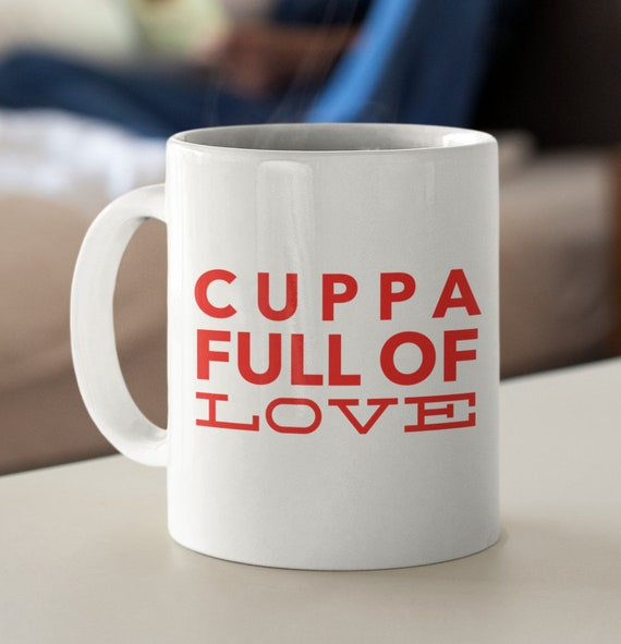 Valentines Day coffee mug  - Cuppa full of love cup  - uplifting motivating coffee drinker gift