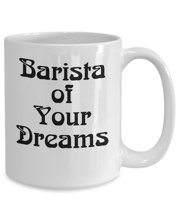 Barista coffee mug - barista of your dreams tea cup - gift ideas