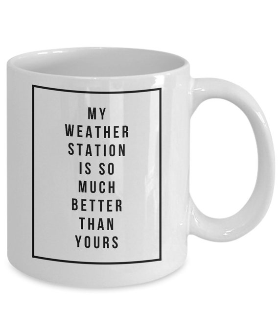 My weather station is so much better coffee or tea mug gift for weather geeks