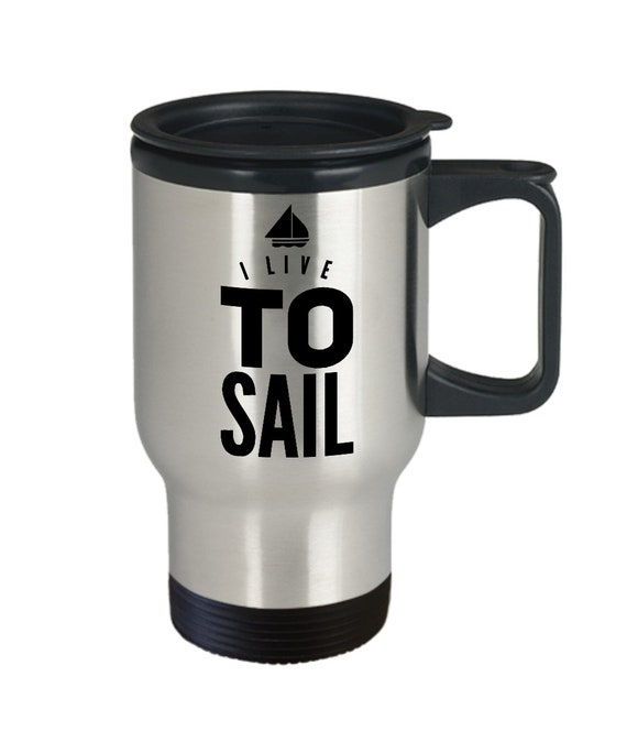 Gifts for sailing enthusiasts  i live to sail travel mug  sailing coffee mug tea cup