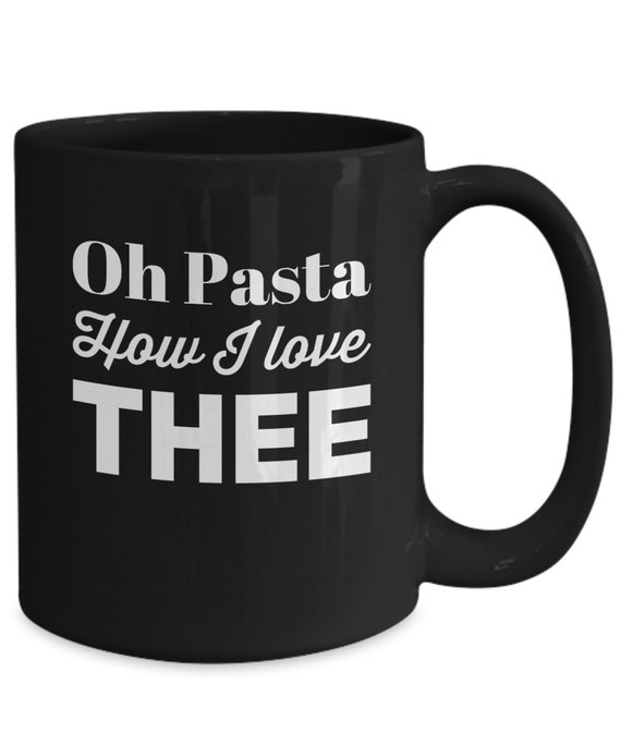 Gifts for pasta lovers - oh pasta how i love thee - tea or coffee cup