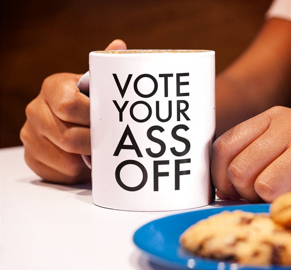 Election mugs vote your ass off coffee tea mug