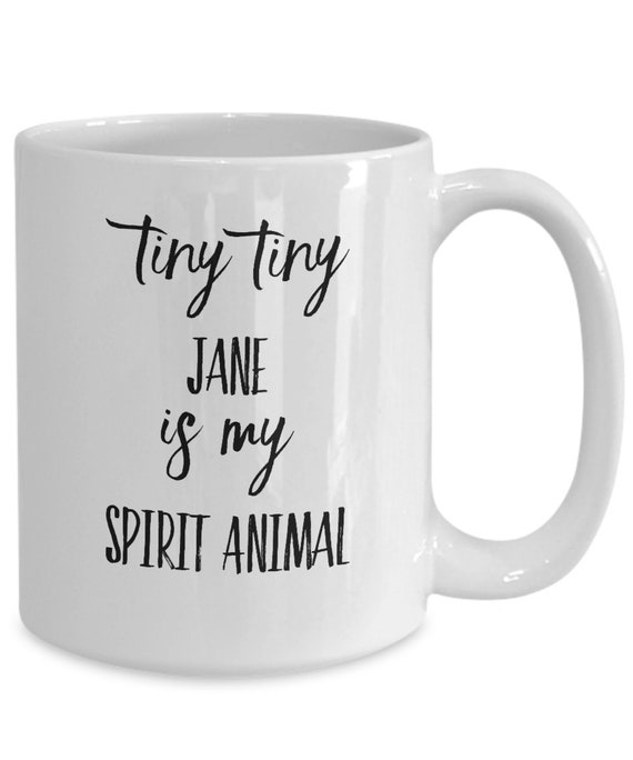 Pop culture coffee mug tiny tiny jane is my spirit animal tea cup for friend