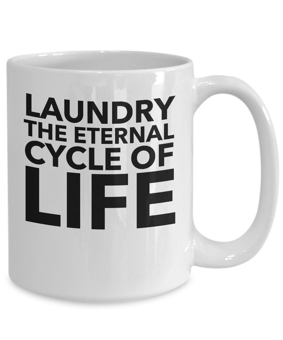 Funny homemaking housekeeping gift  laundry the eternal cycle of life coffee or tea mug