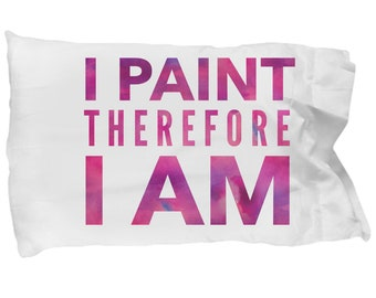 Cool gift for artist  i paint therefore i am pillowcase  gift for painter