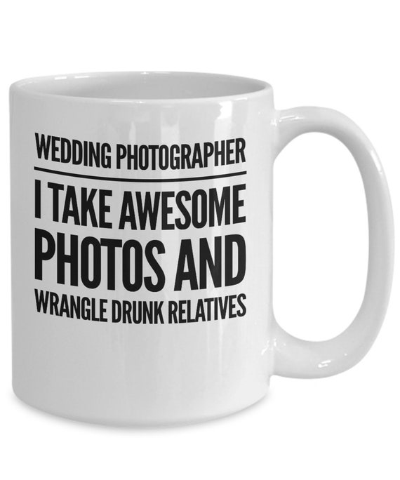Gift for wedding photographer  i take awesome photos and wrangle drunk relatives