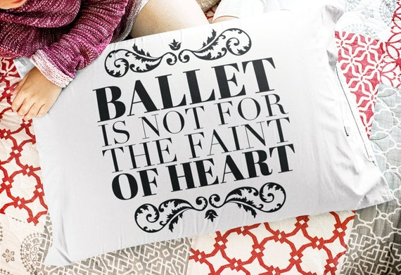 Ballet instructor gift ballet is not for the faint of heart pillow case ballerina pillowcase