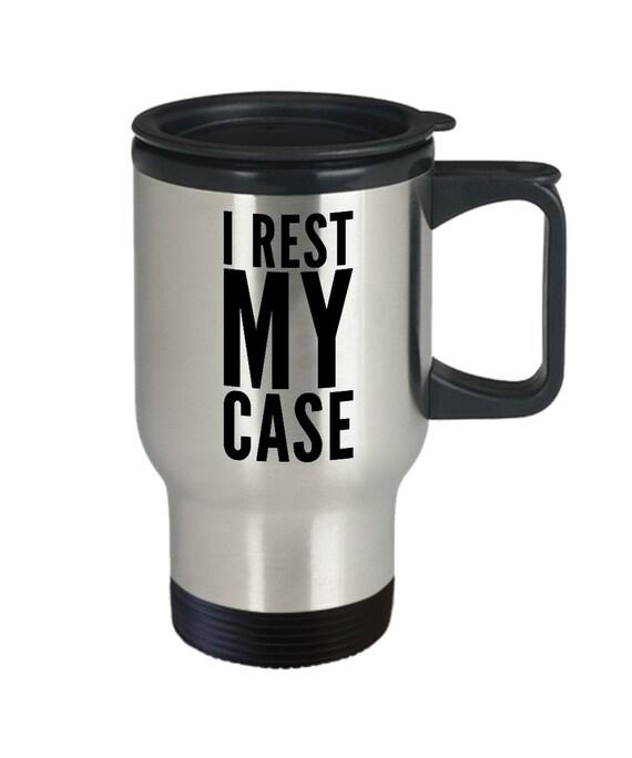 Attorney funny coffee mug  i rest my case travel cup