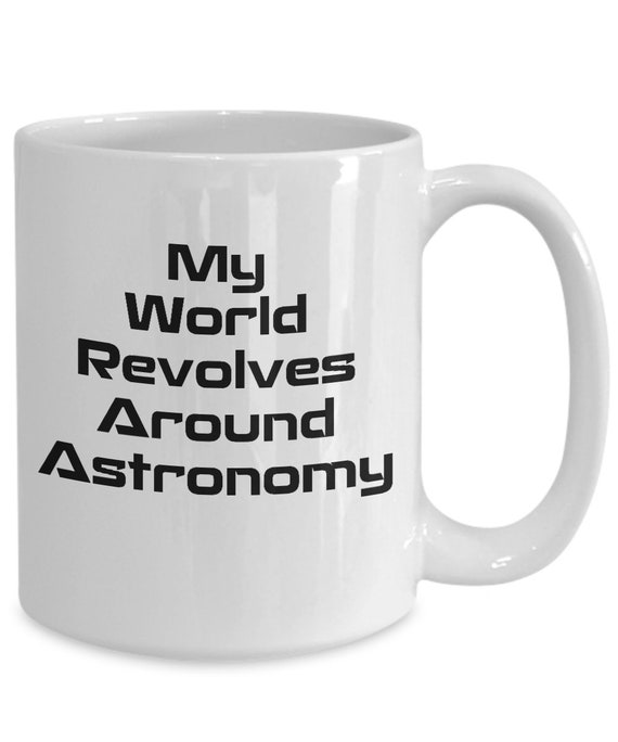 Astronomy Lover Mug - my world revolves around astronomy coffee mug - celestial tea cup
