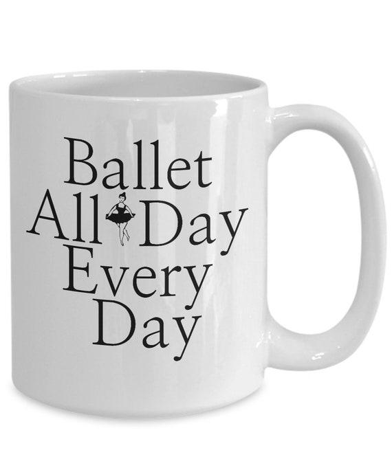 Ballerina mug ballet all day every day coffee tea cup gift for ballerina