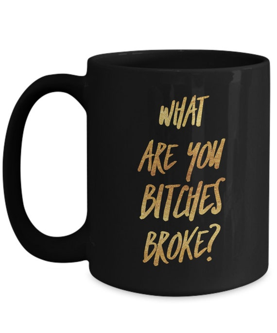 Pop culture mug - what are you bitches broke - fake socialite quote