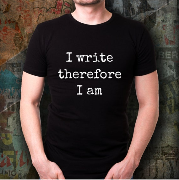 Gift for novelist  i write therefore i am unisex tshirt  tee for journalist