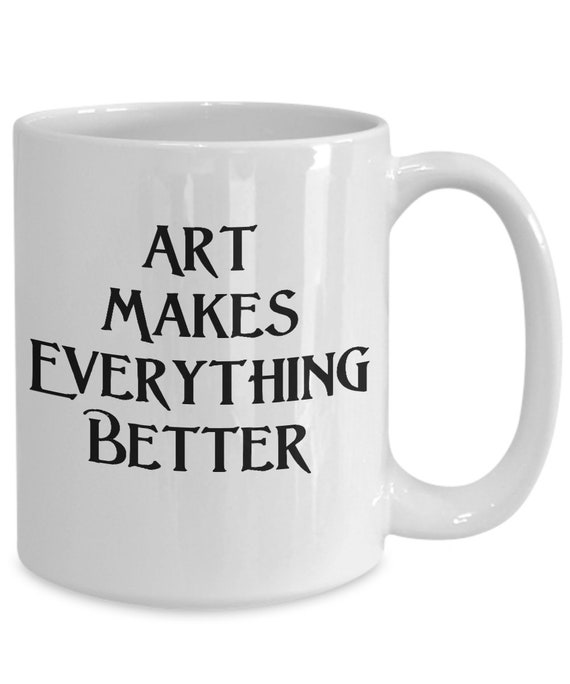 Art gallery opening gift  art makes everything better coffee mug tea cup  artist reception ideas