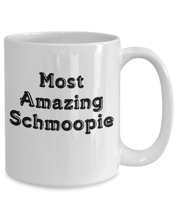 Most amazing schmoopie coffee mug tea cup for boyfriend girlfriend husband wife