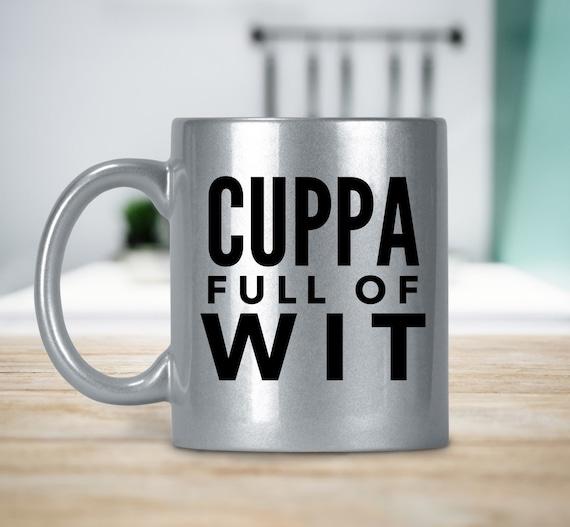 Cuppa full of wit shiny coffee mug british tea cup coffee fan
