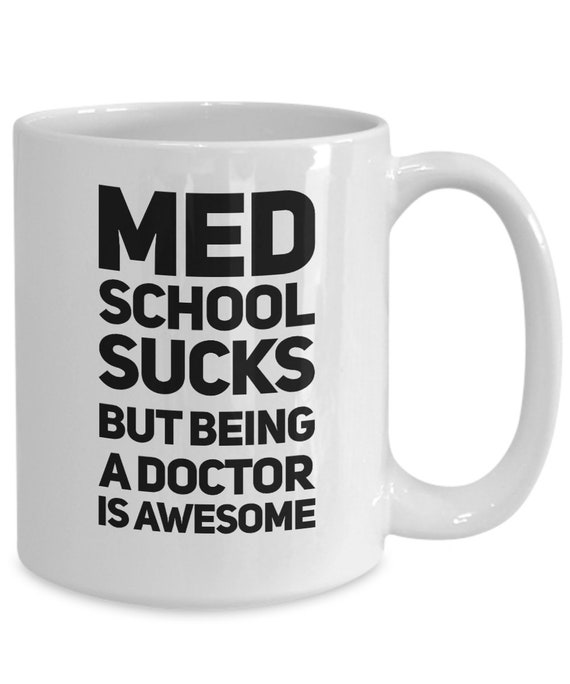Med student mug med school sucks but being a doctor is awesome
