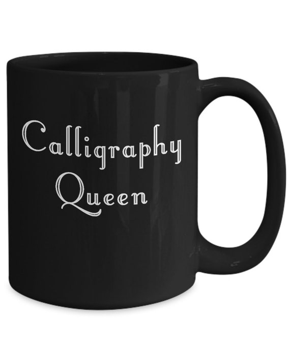 Calligrapher coffee mug - calligraphy queen black tea cup - penmanship gift